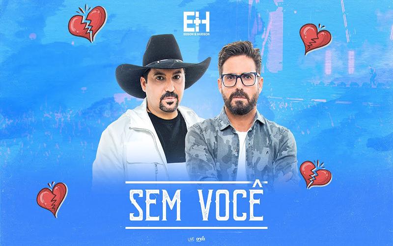 """Edson e Hudson lançam a música """"Sem Você"""""""
