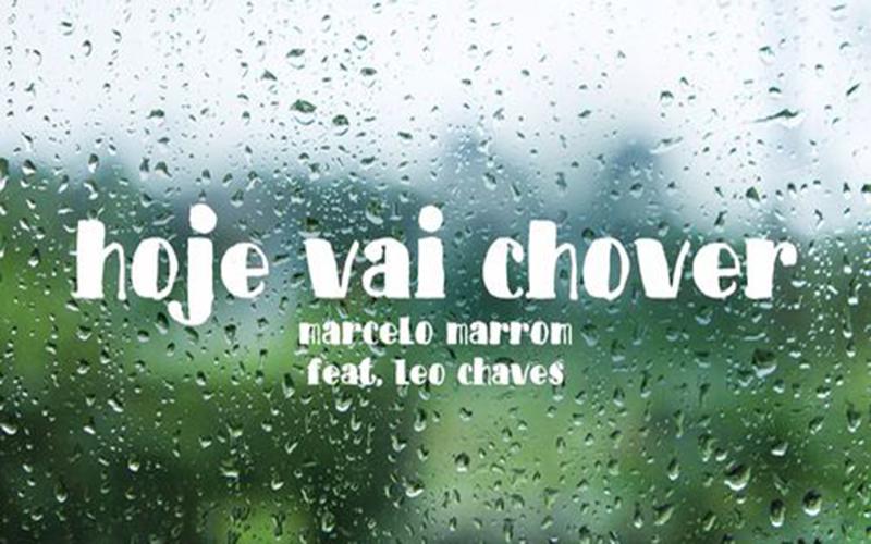 """Marcelo Marrom lança """"Hoje Vai Chover"""" com a participação de Léo Chaves"""